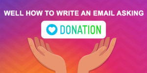 Well How to Write An Email Asking Donations